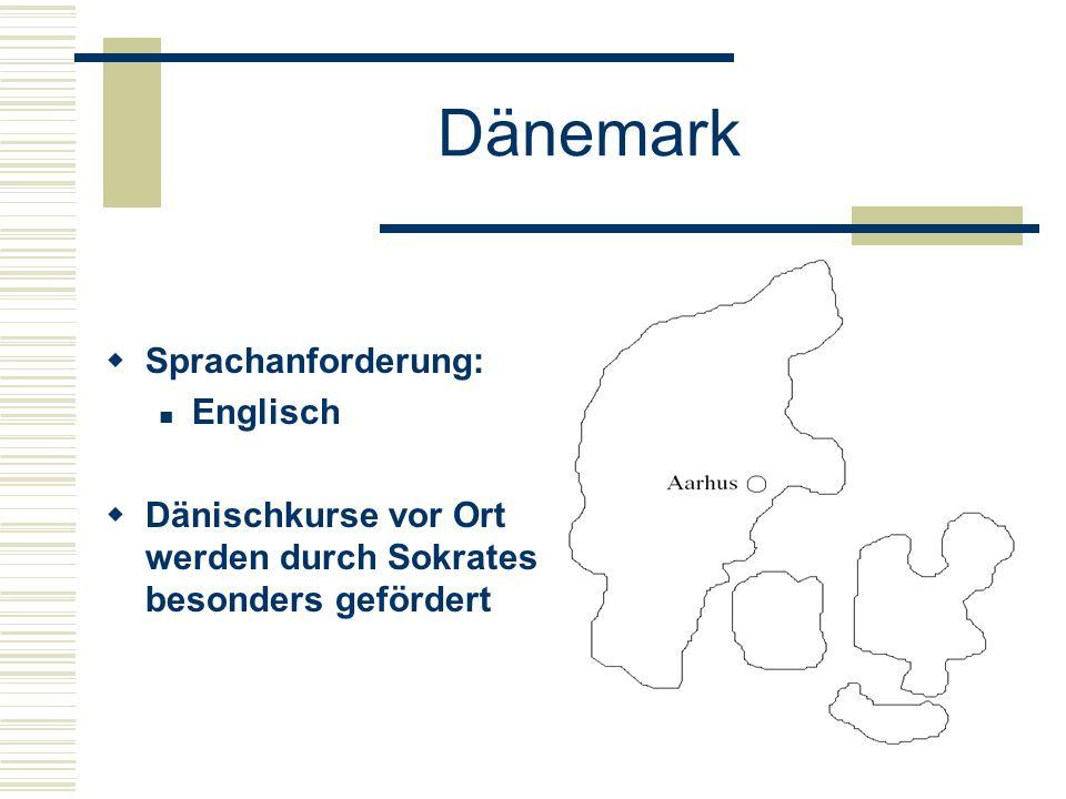 Dänemark  Sprachanforderung: Englisch  Dänischkurse vor Ort werden durch Sokrates besonders gefördert