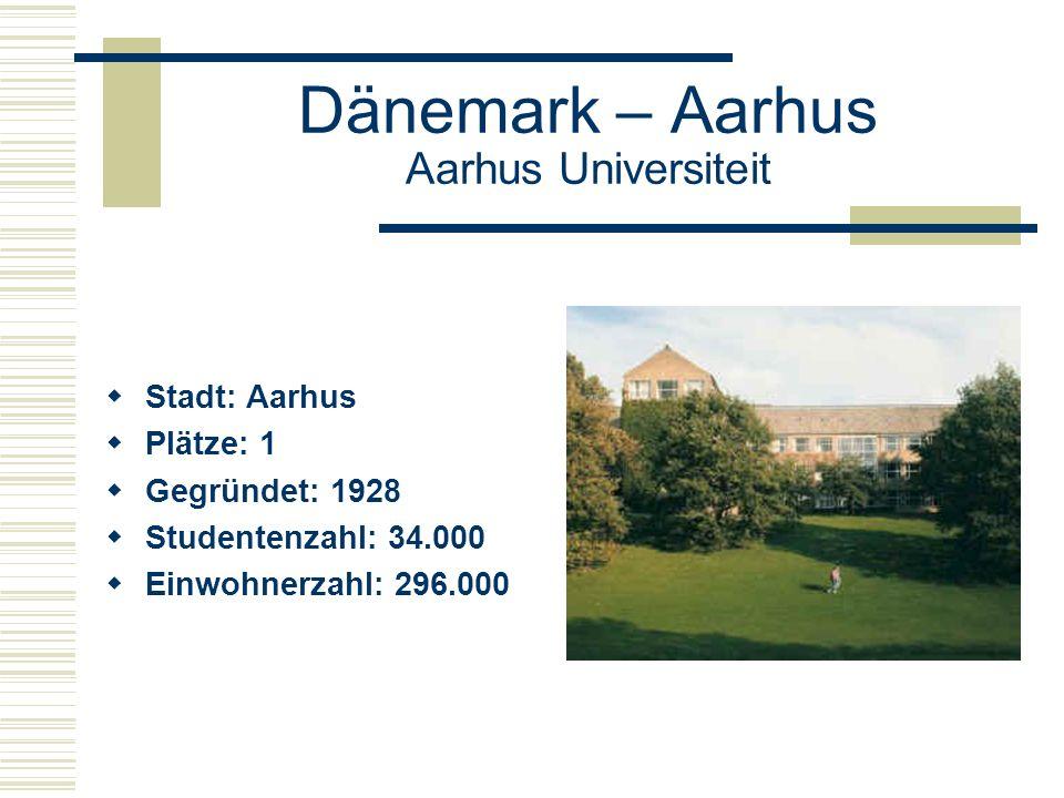 Dänemark – Aarhus Aarhus Universiteit  Stadt: Aarhus  Plätze: 1  Gegründet: 1928  Studentenzahl: 34.000  Einwohnerzahl: 296.000