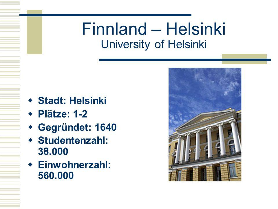 Finnland – Helsinki University of Helsinki  Stadt: Helsinki  Plätze: 1-2  Gegründet: 1640  Studentenzahl: 38.000  Einwohnerzahl: 560.000