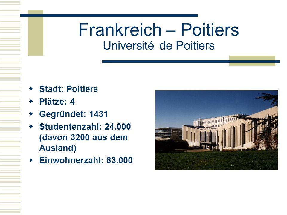 Frankreich – Poitiers Université de Poitiers  Stadt: Poitiers  Plätze: 4  Gegründet: 1431  Studentenzahl: 24.000 (davon 3200 aus dem Ausland)  Einwohnerzahl: 83.000