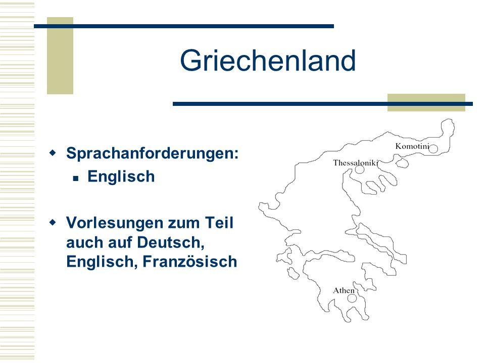 Griechenland  Sprachanforderungen: Englisch  Vorlesungen zum Teil auch auf Deutsch, Englisch, Französisch