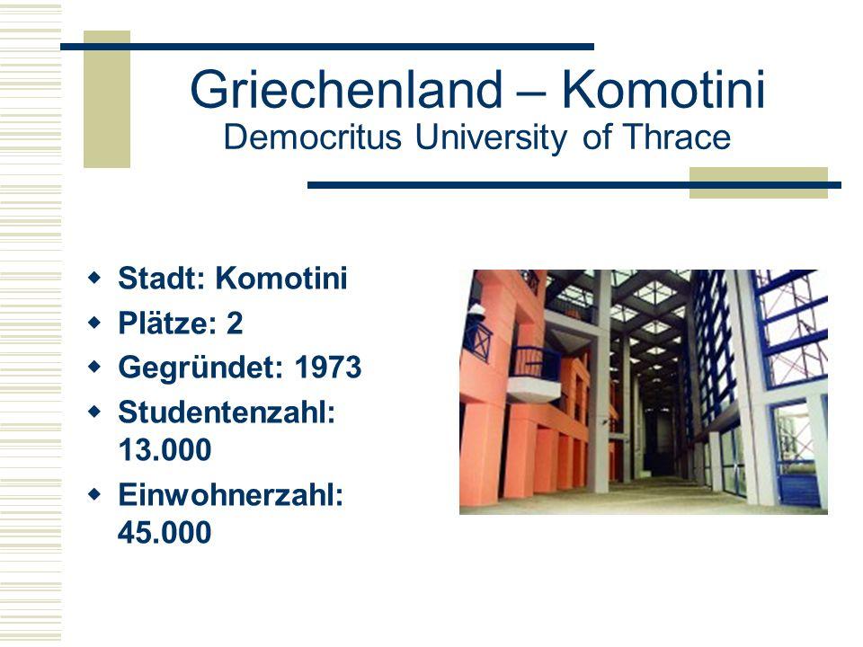 Griechenland – Komotini Democritus University of Thrace  Stadt: Komotini  Plätze: 2  Gegründet: 1973  Studentenzahl: 13.000  Einwohnerzahl: 45.000