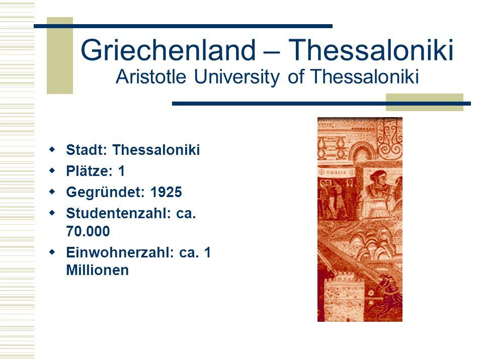 Griechenland – Thessaloniki Aristotle University of Thessaloniki  Stadt: Thessaloniki  Plätze: 1  Gegründet: 1925  Studentenzahl: ca.
