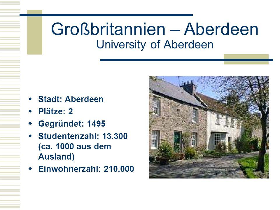 Großbritannien – Aberdeen University of Aberdeen  Stadt: Aberdeen  Plätze: 2  Gegründet: 1495  Studentenzahl: 13.300 (ca.