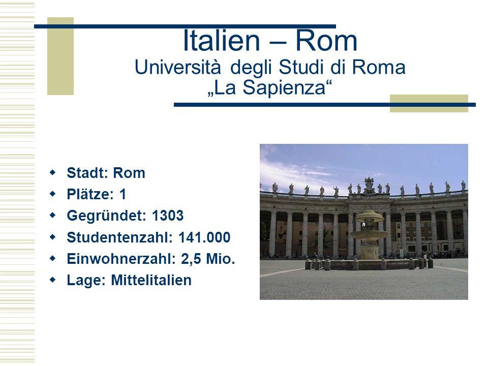 "Italien – Rom Università degli Studi di Roma ""La Sapienza  Stadt: Rom  Plätze: 1  Gegründet: 1303  Studentenzahl: 141.000  Einwohnerzahl: 2,5 Mio."