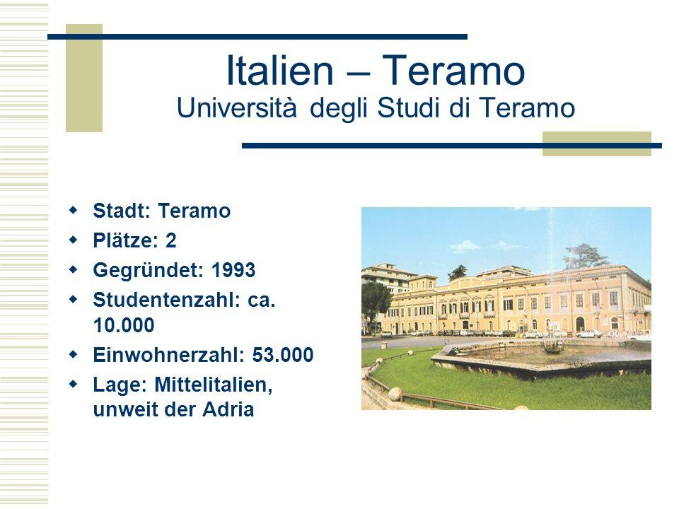 Italien – Teramo Università degli Studi di Teramo  Stadt: Teramo  Plätze: 2  Gegründet: 1993  Studentenzahl: ca.