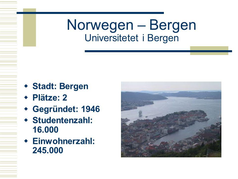 Norwegen – Bergen Universitetet i Bergen  Stadt: Bergen  Plätze: 2  Gegründet: 1946  Studentenzahl: 16.000  Einwohnerzahl: 245.000