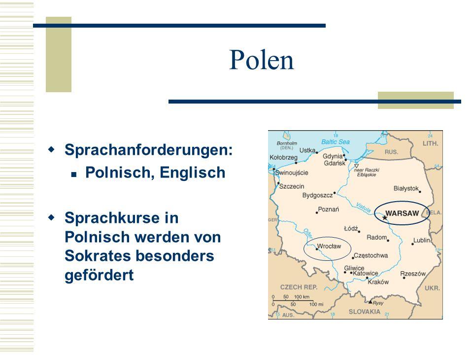 Polen  Sprachanforderungen: Polnisch, Englisch  Sprachkurse in Polnisch werden von Sokrates besonders gefördert
