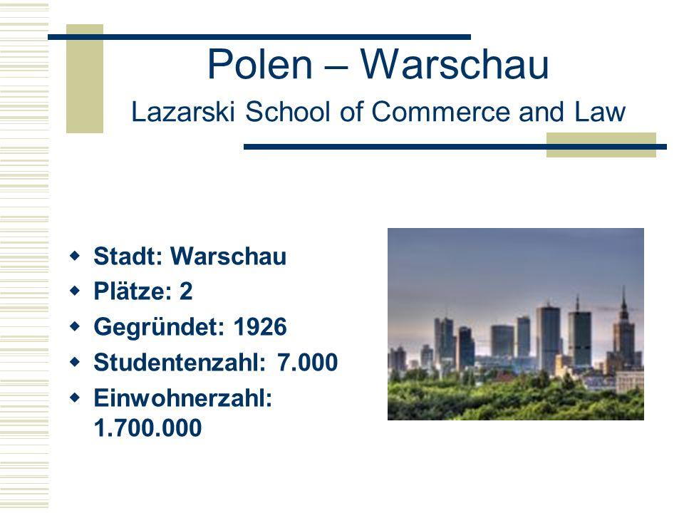 Polen – Warschau Lazarski School of Commerce and Law  Stadt: Warschau  Plätze: 2  Gegründet: 1926  Studentenzahl: 7.000  Einwohnerzahl: 1.700.000