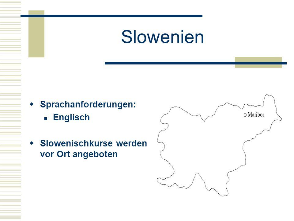 Slowenien  Sprachanforderungen: Englisch  Slowenischkurse werden vor Ort angeboten