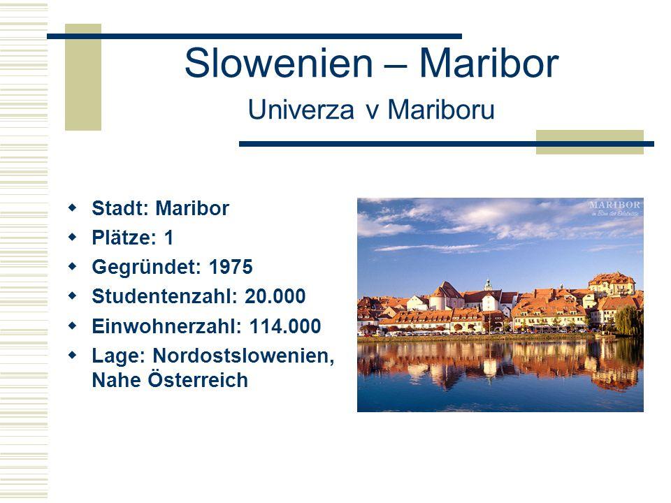 Slowenien – Maribor Univerza v Mariboru  Stadt: Maribor  Plätze: 1  Gegründet: 1975  Studentenzahl: 20.000  Einwohnerzahl: 114.000  Lage: Nordostslowenien, Nahe Österreich