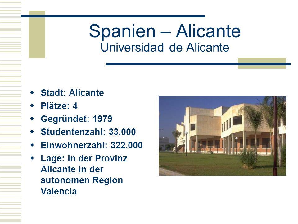 Spanien – Alicante Universidad de Alicante  Stadt: Alicante  Plätze: 4  Gegründet: 1979  Studentenzahl: 33.000  Einwohnerzahl: 322.000  Lage: in der Provinz Alicante in der autonomen Region Valencia