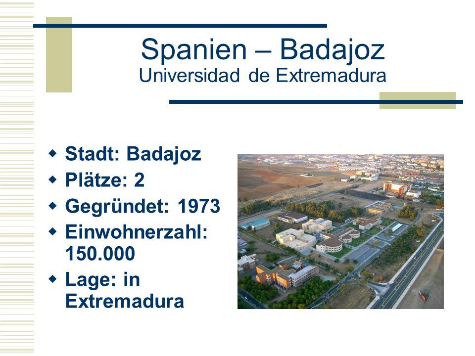 Spanien – Badajoz Universidad de Extremadura  Stadt: Badajoz  Plätze: 2  Gegründet: 1973  Einwohnerzahl: 150.000  Lage: in Extremadura