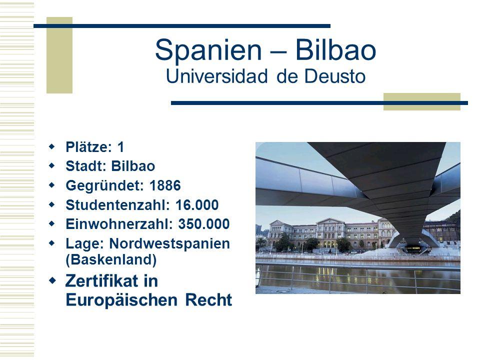 Spanien – Bilbao Universidad de Deusto  Plätze: 1  Stadt: Bilbao  Gegründet: 1886  Studentenzahl: 16.000  Einwohnerzahl: 350.000  Lage: Nordwestspanien (Baskenland)  Zertifikat in Europäischen Recht
