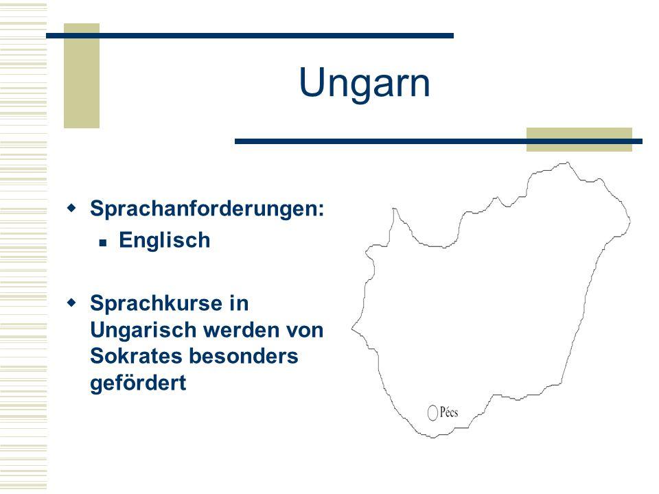 Ungarn  Sprachanforderungen: Englisch  Sprachkurse in Ungarisch werden von Sokrates besonders gefördert