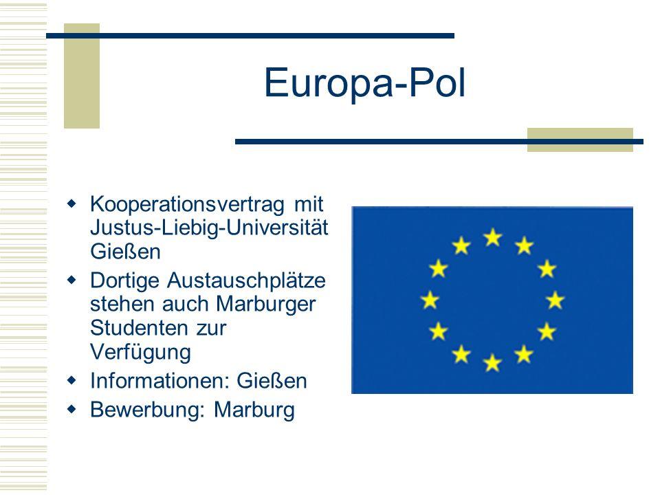 Europa-Pol  Kooperationsvertrag mit Justus-Liebig-Universität Gießen  Dortige Austauschplätze stehen auch Marburger Studenten zur Verfügung  Informationen: Gießen  Bewerbung: Marburg
