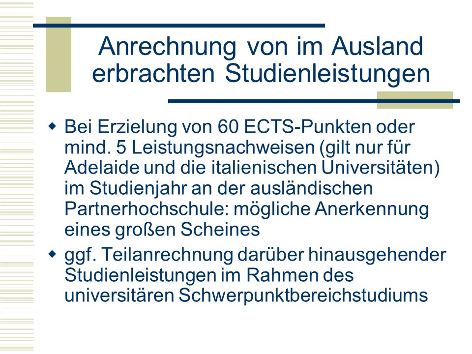 Anrechnung von im Ausland erbrachten Studienleistungen  Bei Erzielung von 60 ECTS-Punkten oder mind.