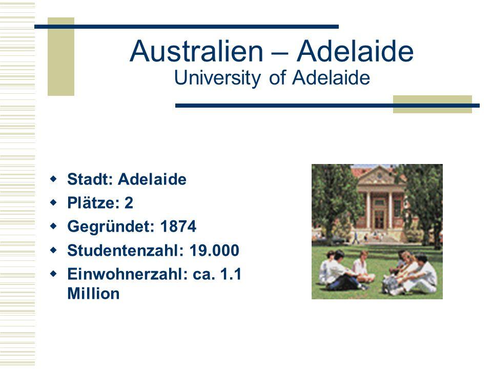 Australien – Adelaide University of Adelaide  Stadt: Adelaide  Plätze: 2  Gegründet: 1874  Studentenzahl: 19.000  Einwohnerzahl: ca.