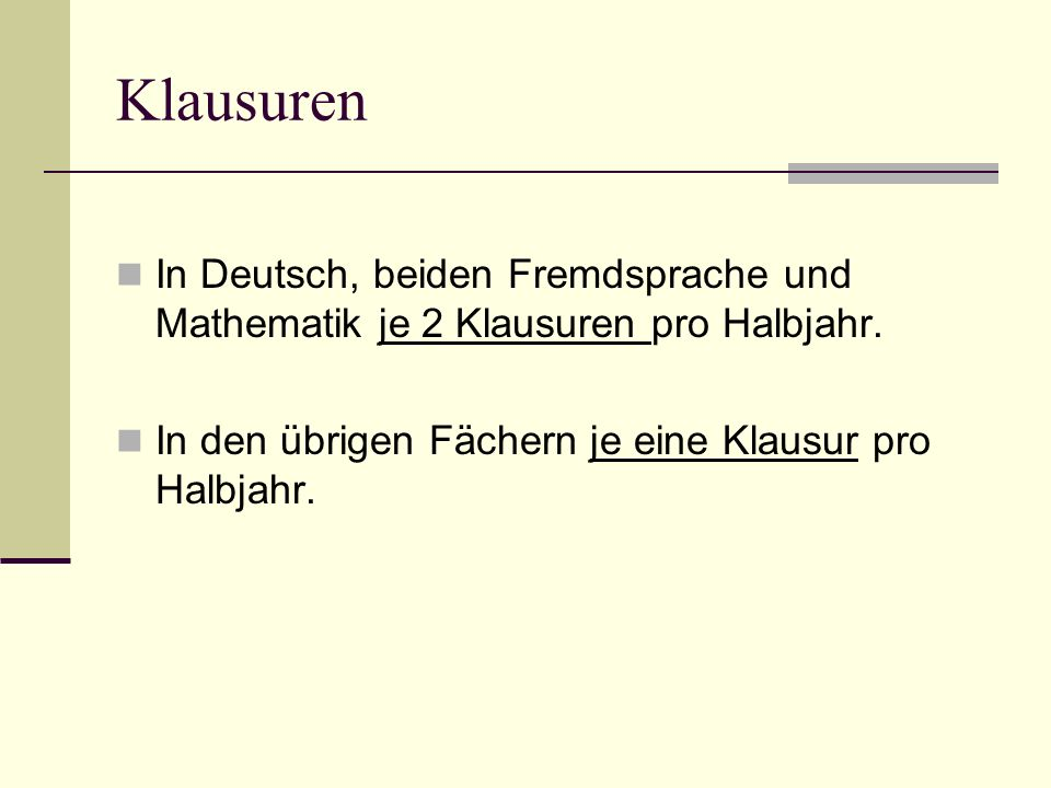 Klausuren In Deutsch, beiden Fremdsprache und Mathematik je 2 Klausuren pro Halbjahr. In den übrigen Fächern je eine Klausur pro Halbjahr.