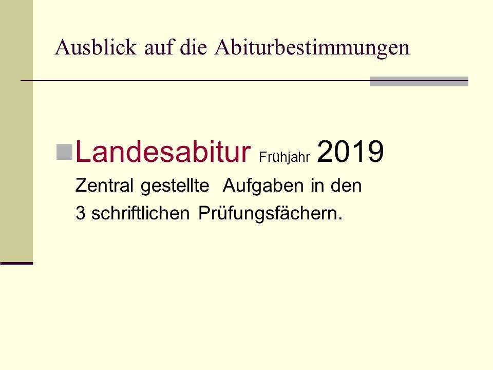 Ausblick auf die Abiturbestimmungen Landesabitur Frühjahr 2019 Zentral gestellte Aufgaben in den 3 schriftlichen Prüfungsfächern.