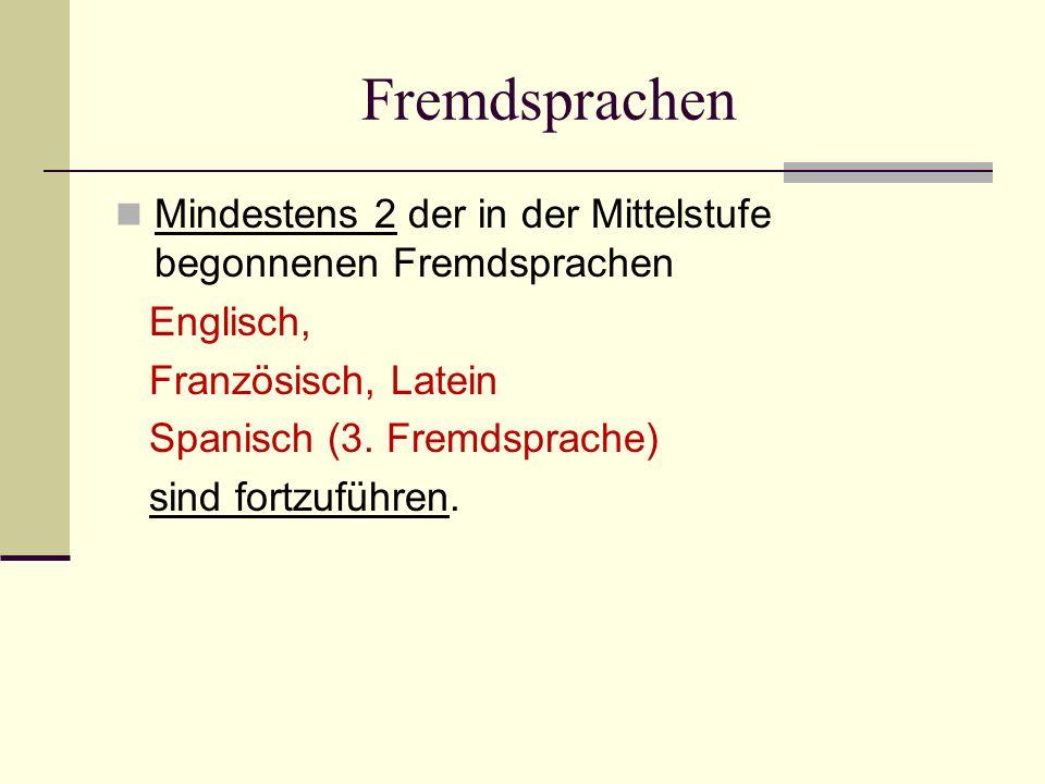 Fremdsprachen Mindestens 2 der in der Mittelstufe begonnenen Fremdsprachen Englisch, Französisch, Latein Spanisch (3. Fremdsprache) sind fortzuführen.