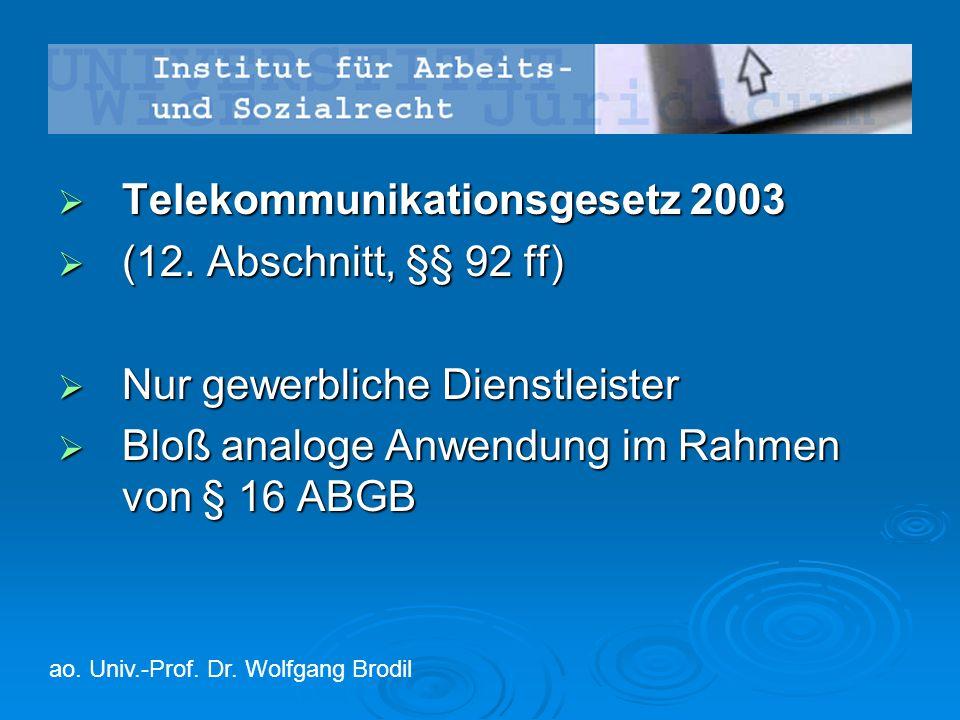  Telekommunikationsgesetz 2003  (12. Abschnitt, §§ 92 ff)  Nur gewerbliche Dienstleister  Bloß analoge Anwendung im Rahmen von § 16 ABGB ao. Univ.