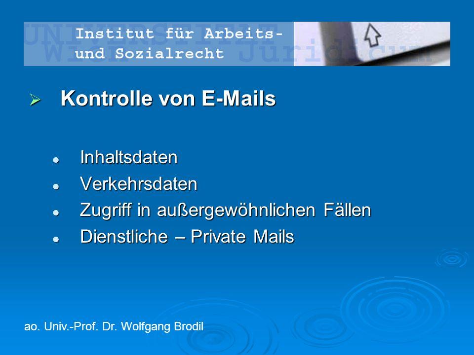  Kontrolle von E-Mails Inhaltsdaten Inhaltsdaten Verkehrsdaten Verkehrsdaten Zugriff in außergewöhnlichen Fällen Zugriff in außergewöhnlichen Fällen Dienstliche – Private Mails Dienstliche – Private Mails ao.