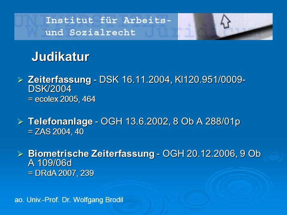 Judikatur  Zeiterfassung - DSK 16.11.2004, Kl120.951/0009- DSK/2004 = ecolex 2005, 464  Telefonanlage - OGH 13.6.2002, 8 Ob A 288/01p = ZAS 2004, 40  Biometrische Zeiterfassung - OGH 20.12.2006, 9 Ob A 109/06d = DRdA 2007, 239 ao.