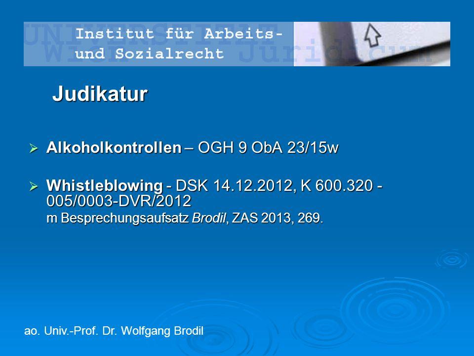 Judikatur  Alkoholkontrollen – OGH 9 ObA 23/15w  Whistleblowing - DSK 14.12.2012, K 600.320 - 005/0003-DVR/2012 m Besprechungsaufsatz Brodil, ZAS 20