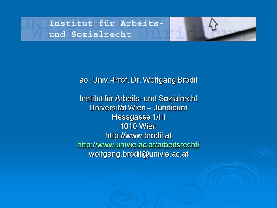 Institut für Arbeits- und Sozialrecht Universität Wien – Juridicum Hessgasse 1/III 1010 Wien http://www.brodil.at http://www.univie.ac.at/arbeitsrecht/ wolfgang.brodil@univie.ac.at