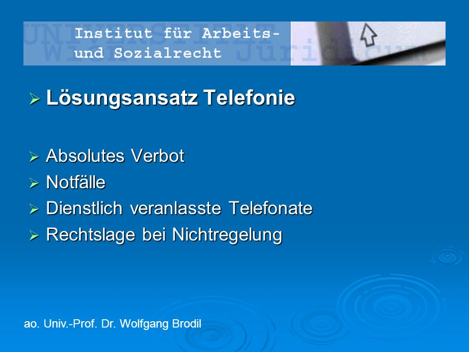  Lösungsansatz Telefonie  Absolutes Verbot  Notfälle  Dienstlich veranlasste Telefonate  Rechtslage bei Nichtregelung ao. Univ.-Prof. Dr. Wolfgan