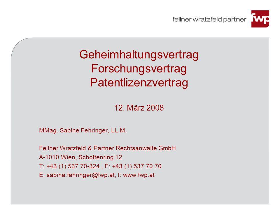 Geheimhaltungsvertrag Forschungsvertrag Patentlizenzvertrag 12. März 2008 MMag. Sabine Fehringer, LL.M. Fellner Wratzfeld & Partner Rechtsanwälte GmbH