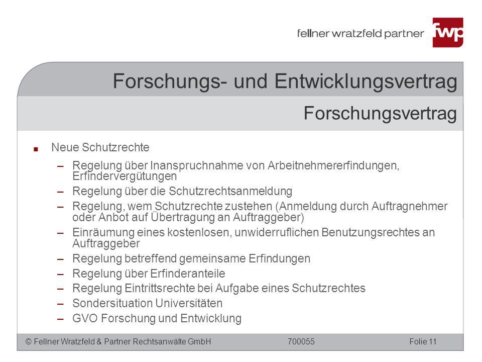 © Fellner Wratzfeld & Partner Rechtsanwälte GmbHFolie 11700055 Forschungs- und Entwicklungsvertrag ■ Neue Schutzrechte –Regelung über Inanspruchnahme
