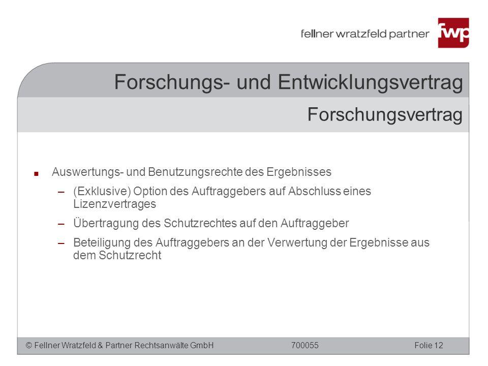 © Fellner Wratzfeld & Partner Rechtsanwälte GmbHFolie 12700055 Forschungs- und Entwicklungsvertrag ■ Auswertungs- und Benutzungsrechte des Ergebnisses