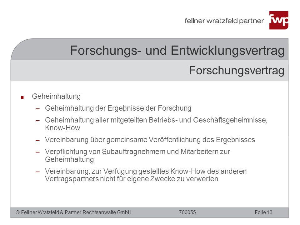 © Fellner Wratzfeld & Partner Rechtsanwälte GmbHFolie 13700055 Forschungs- und Entwicklungsvertrag ■ Geheimhaltung –Geheimhaltung der Ergebnisse der F