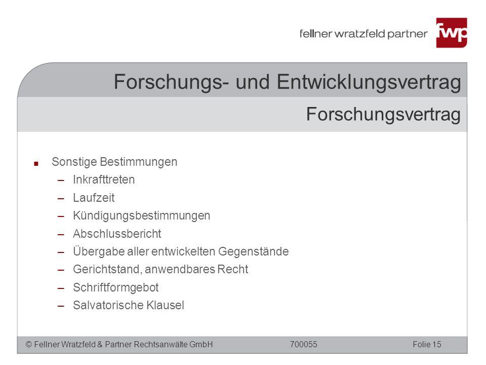 © Fellner Wratzfeld & Partner Rechtsanwälte GmbHFolie 15700055 Forschungs- und Entwicklungsvertrag ■ Sonstige Bestimmungen –Inkrafttreten –Laufzeit –K