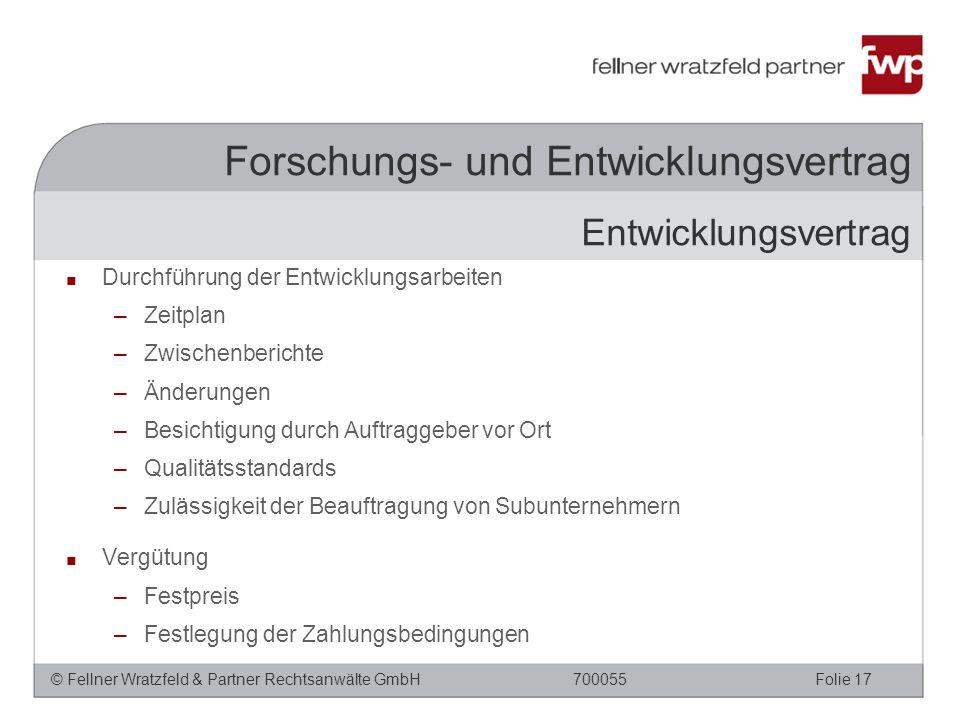 © Fellner Wratzfeld & Partner Rechtsanwälte GmbHFolie 17700055 Forschungs- und Entwicklungsvertrag ■ Durchführung der Entwicklungsarbeiten –Zeitplan –