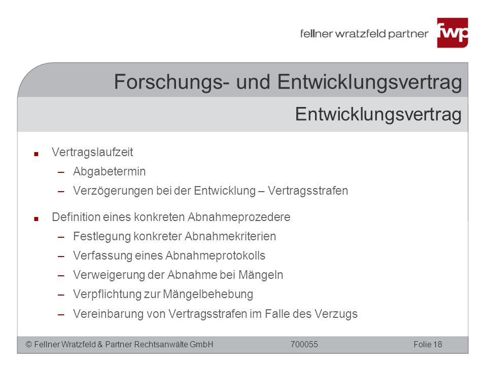 © Fellner Wratzfeld & Partner Rechtsanwälte GmbHFolie 18700055 Forschungs- und Entwicklungsvertrag ■ Vertragslaufzeit –Abgabetermin –Verzögerungen bei