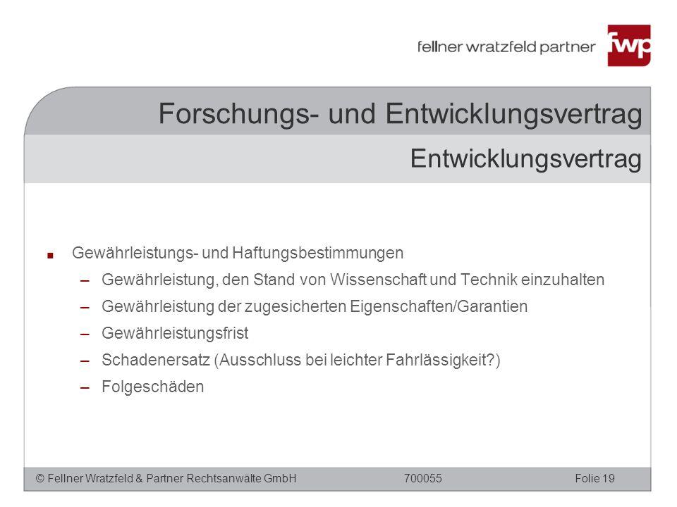 © Fellner Wratzfeld & Partner Rechtsanwälte GmbHFolie 19700055 Forschungs- und Entwicklungsvertrag ■ Gewährleistungs- und Haftungsbestimmungen –Gewähr