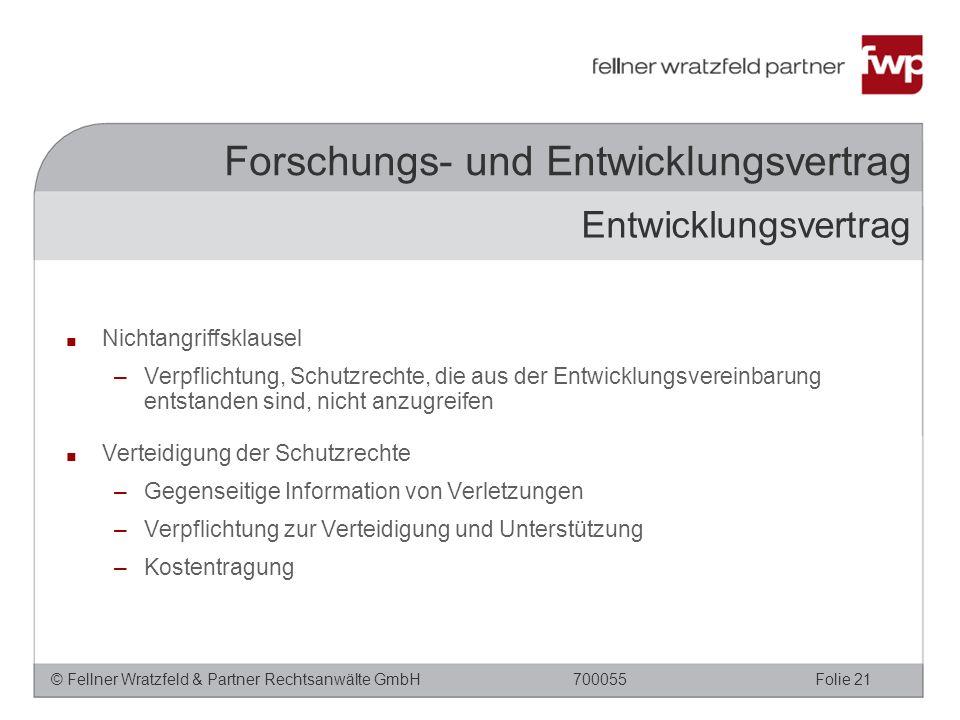 © Fellner Wratzfeld & Partner Rechtsanwälte GmbHFolie 21700055 Forschungs- und Entwicklungsvertrag ■ Nichtangriffsklausel –Verpflichtung, Schutzrechte