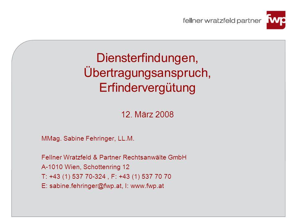 Diensterfindungen, Übertragungsanspruch, Erfindervergütung 12. März 2008 MMag. Sabine Fehringer, LL.M. Fellner Wratzfeld & Partner Rechtsanwälte GmbH