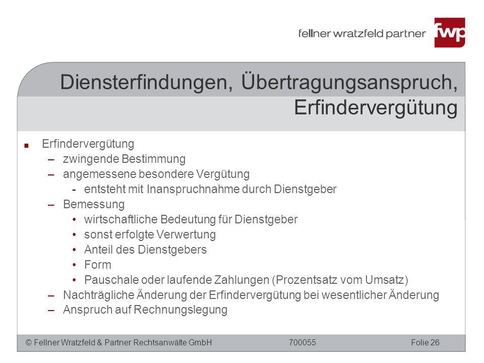 © Fellner Wratzfeld & Partner Rechtsanwälte GmbHFolie 26700055 ■ Erfindervergütung –zwingende Bestimmung –angemessene besondere Vergütung -entsteht mi