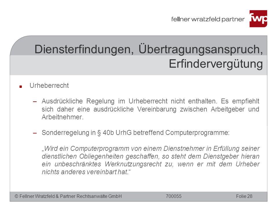 © Fellner Wratzfeld & Partner Rechtsanwälte GmbHFolie 28700055 ■ Urheberrecht –Ausdrückliche Regelung im Urheberrecht nicht enthalten. Es empfiehlt si