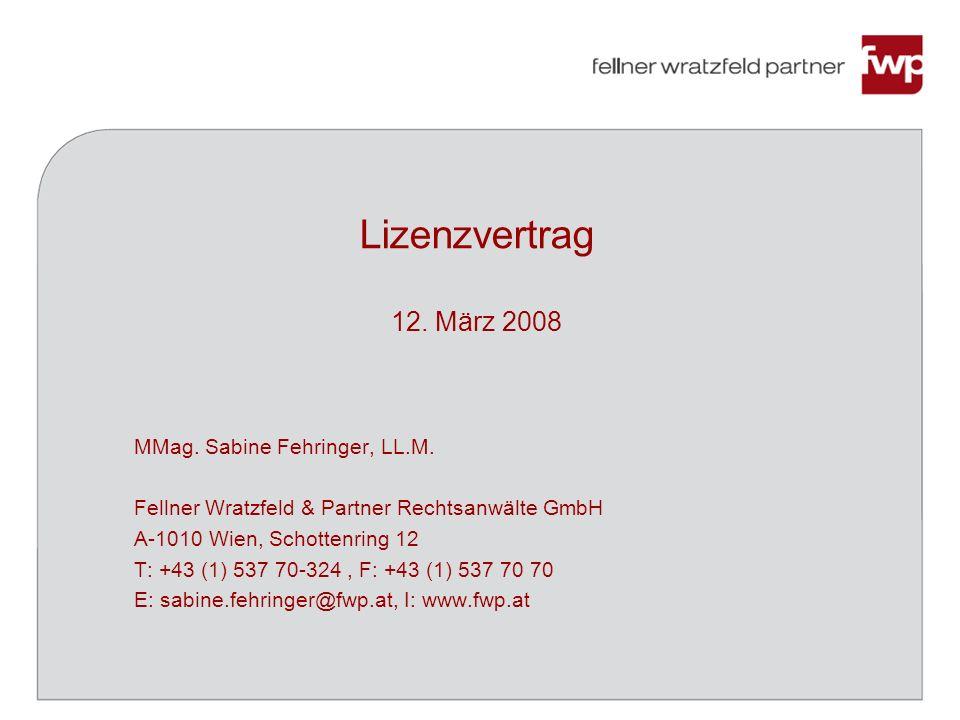 Lizenzvertrag 12. März 2008 MMag. Sabine Fehringer, LL.M. Fellner Wratzfeld & Partner Rechtsanwälte GmbH A-1010 Wien, Schottenring 12 T: +43 (1) 537 7