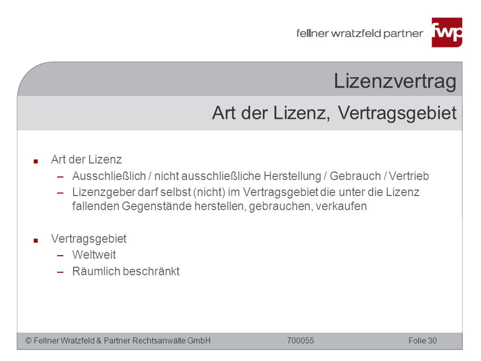 © Fellner Wratzfeld & Partner Rechtsanwälte GmbHFolie 30700055 Lizenzvertrag ■ Art der Lizenz –Ausschließlich / nicht ausschließliche Herstellung / Ge