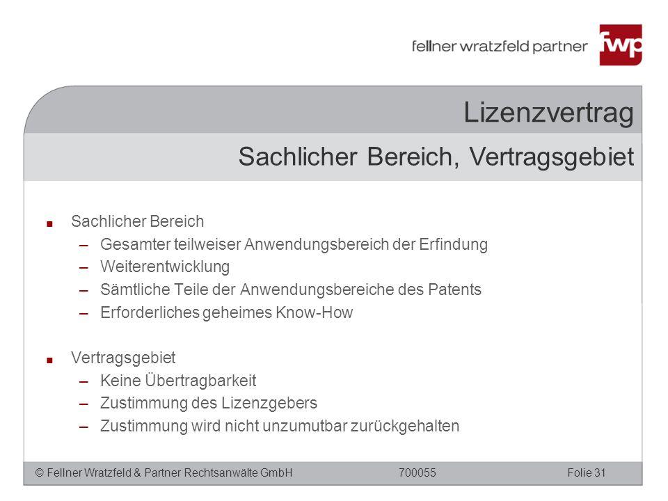 © Fellner Wratzfeld & Partner Rechtsanwälte GmbHFolie 31700055 Lizenzvertrag ■ Sachlicher Bereich –Gesamter teilweiser Anwendungsbereich der Erfindung
