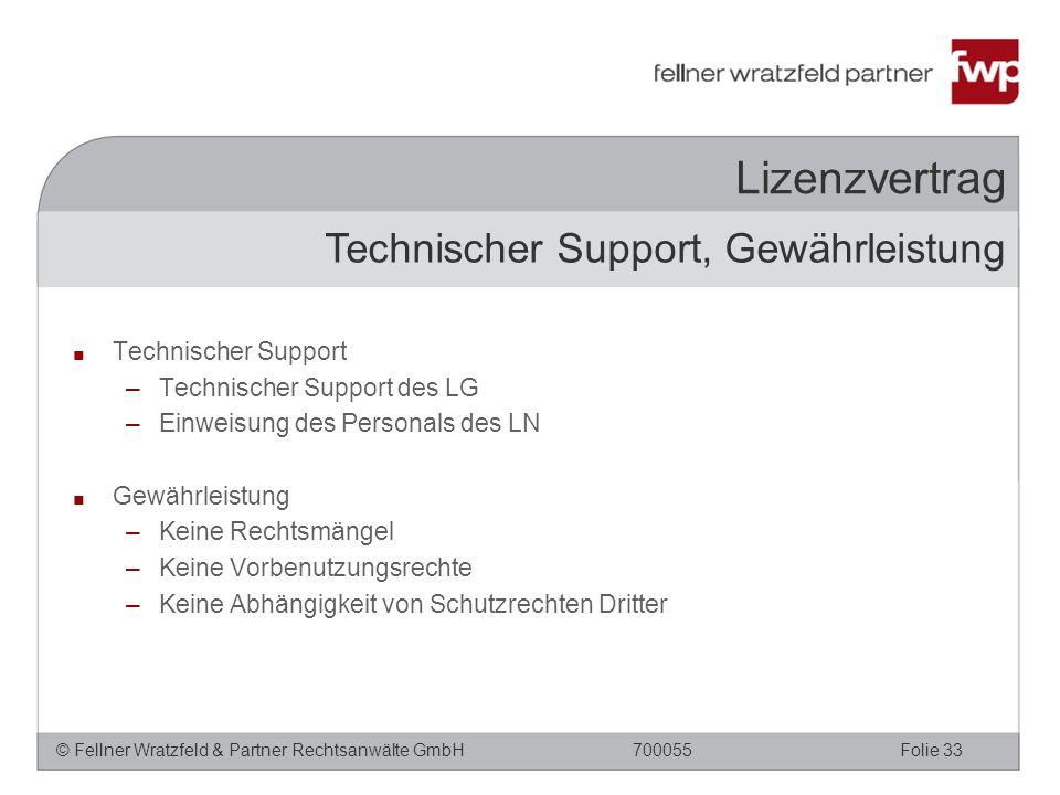 © Fellner Wratzfeld & Partner Rechtsanwälte GmbHFolie 33700055 Lizenzvertrag ■ Technischer Support –Technischer Support des LG –Einweisung des Persona