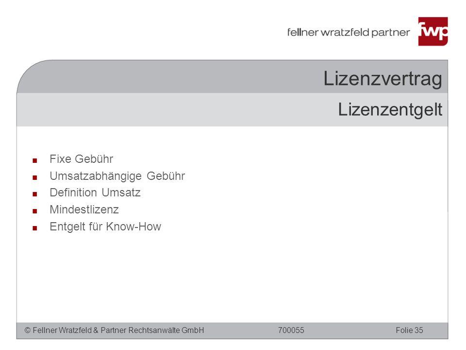 © Fellner Wratzfeld & Partner Rechtsanwälte GmbHFolie 35700055 Lizenzvertrag ■ Fixe Gebühr ■ Umsatzabhängige Gebühr ■ Definition Umsatz ■ Mindestlizenz ■ Entgelt für Know-How Lizenzentgelt