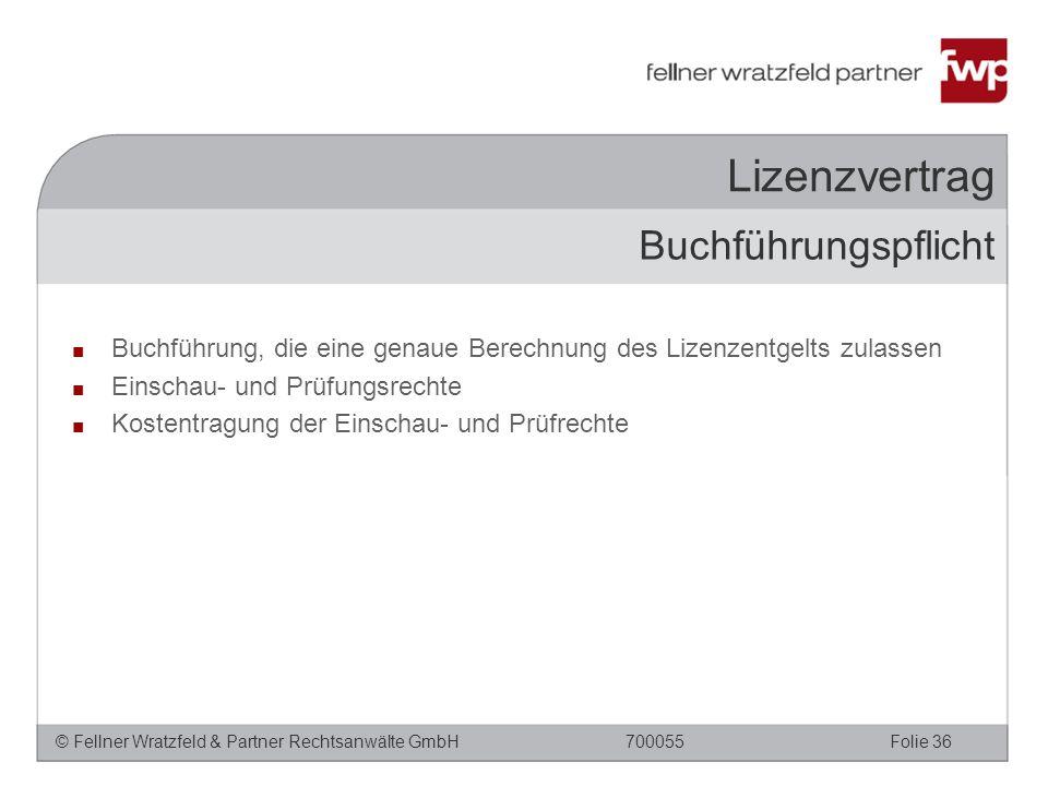 © Fellner Wratzfeld & Partner Rechtsanwälte GmbHFolie 36700055 Lizenzvertrag ■ Buchführung, die eine genaue Berechnung des Lizenzentgelts zulassen ■ E