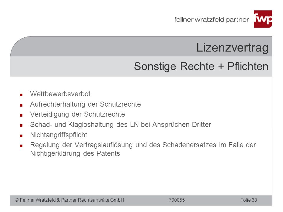 © Fellner Wratzfeld & Partner Rechtsanwälte GmbHFolie 38700055 Lizenzvertrag ■ Wettbewerbsverbot ■ Aufrechterhaltung der Schutzrechte ■ Verteidigung d